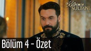 Kalbimin Sultanı 4. Bölüm - Özet