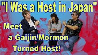 I Was a Host in Japan: Meet a Gaijin/Mormon Turned Host