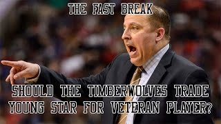 Should The Timberwolves Trade Young Star For Veteran Player?