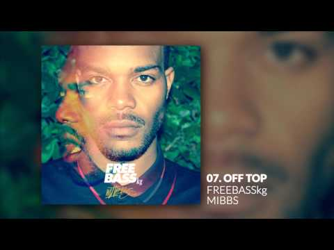 MIBBS - Off Top prod. by Scoop DeVille #FREEBASSkg