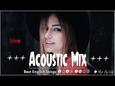 Best English Songs 20182019 Hits   Stream 247 ♬ New Hits ♬Best Acoustic Mix Of Popular Song