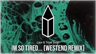 Lauv & Troye Sivan - im so tired...(Westend Remix)