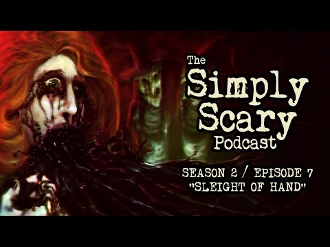 SLEIGHT OF HAND | The Simply Scary Podcast S2E7 (scary stories) (creepypastas)