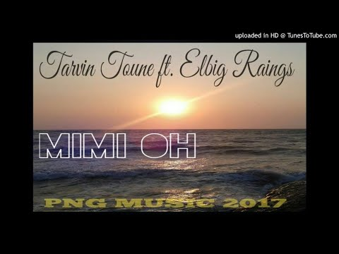Tarvin Toune ft. Elbig Raingz - MIMI OH [PNG latest Music 2017]