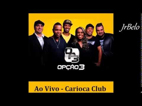 Grupo Opção 3  Completo Carioca Club  JrBelo