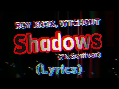 ROY KNOX × WTCHOUT - Shadows (ft. Svniivan) (Lyrics) /PieroLyrics