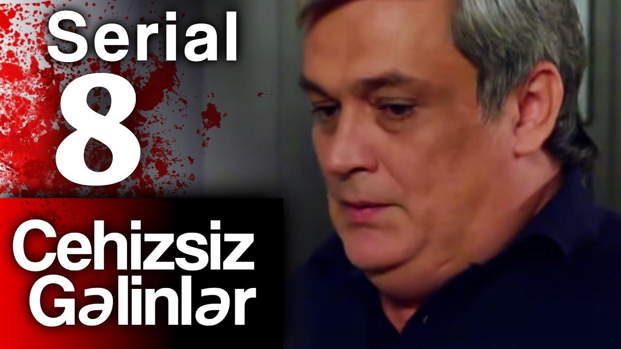 """""""Cehizsiz Gəlinlər"""" serialı - 8 ci seriya"""