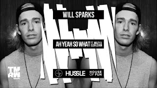 Will Sparks - Ah Yeah So What (feat. Wiley & Elen Levon) [OUT NOW]