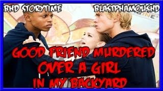 ★★ BHD Storytime #10 - Best Friend Murdered In My Backyard Over a Girl( w/ BlastphamousHD )