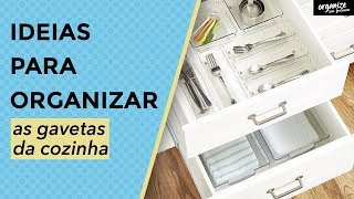 IDEIAS PARA ORGANIZAR AS GAVETAS DA COZINHA | Organize sem Frescuras!