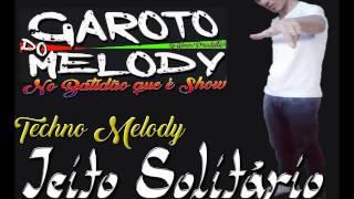 GAROTO DO MÉLODY   JEITO SOLITÁRIO MELODY 2017
