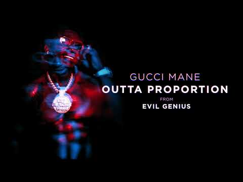 "Gucci Mane – ""Outta Proportion"""