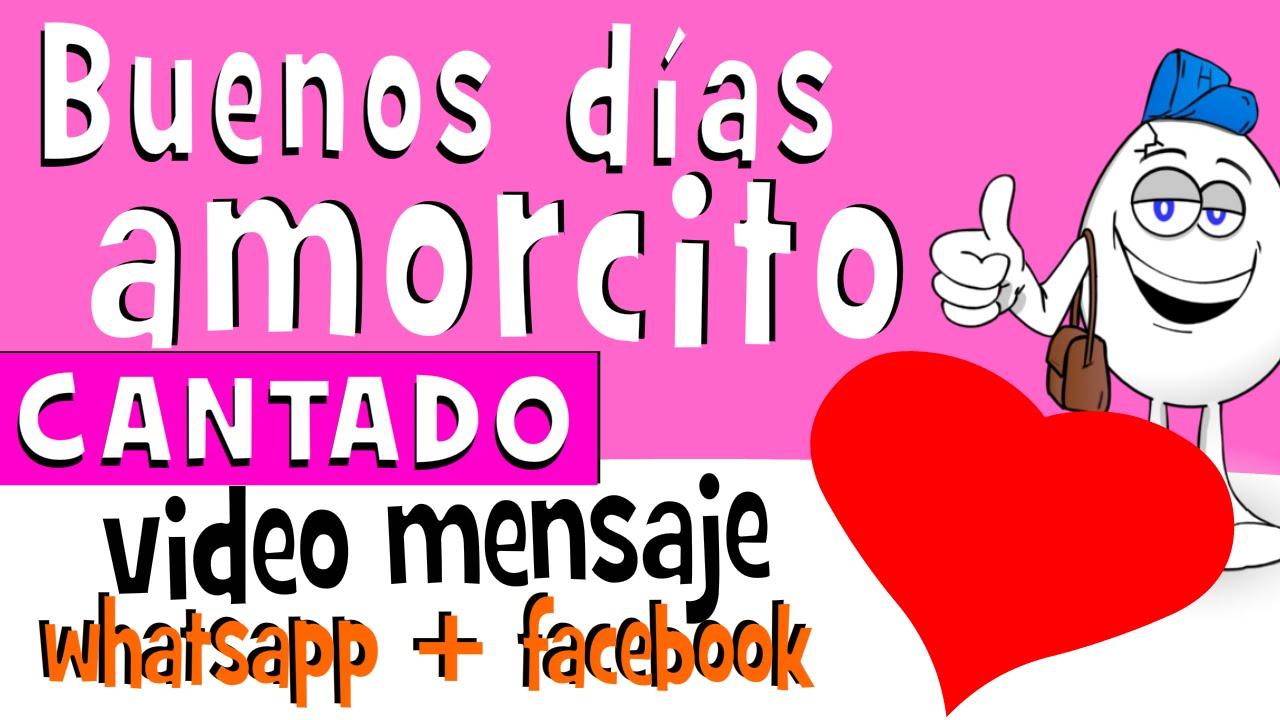 Buenos Dias Mi Amorcito Cantado Videos Para Whatsapp Facebook