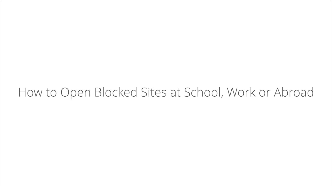 How to unblock websites at School, Work or Abroad