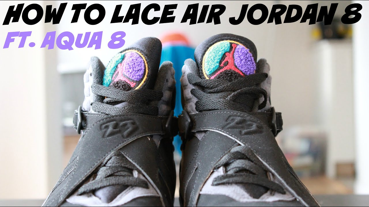 07d78d474623 How To Lace Your Air Jordan 8