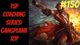(Gangplank) TSP Coaching Series #150 -- In-depth Gameplay Analysis-- League of Legends