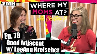 Ep. 78 Good Adjacent w/ LeeAnn Kreischer | Where My Moms At Podcast