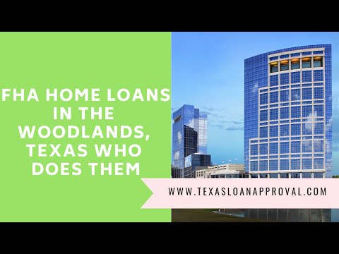 FHA Home Loans in The Woodlands, Texas Who Does Them