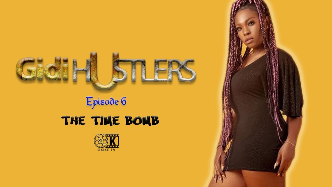 Download THE TIME BOMB - GIDI HUSTLERS Episode 6