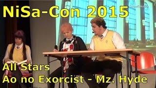 NiSa-Con 2015 (1/6) | All Stars | Ao no Exorcist - Mz. Hyde (Cut)