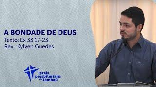 A bondade do Senhor - Ex 33:17-23 | Kylven Guedes | IPTambaú | 22/11/2020