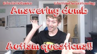 How to answer dumb questions about Autism.