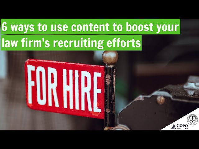 Use content to boost your law firm's recruiting efforts