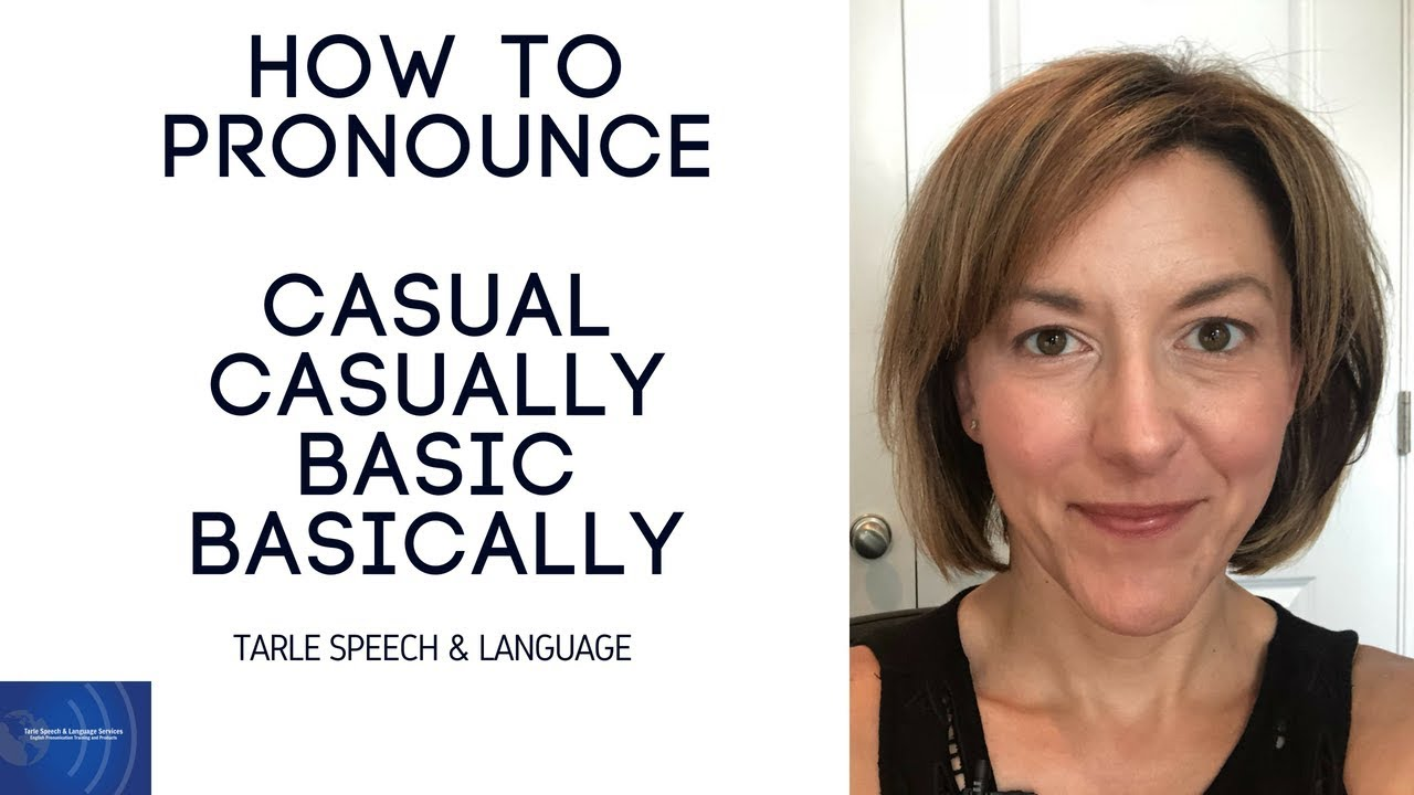 How to Pronounce CASUAL, CASUALLY, BASIC, BASICALLY - American English  Pronunciation Lesson