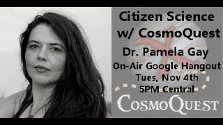 """Citizen Science with CosmoQuest"" by Dr Pamela Gay"