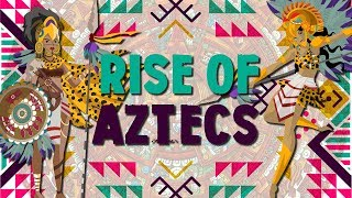 Aztecs: from Refugees to Hegemons