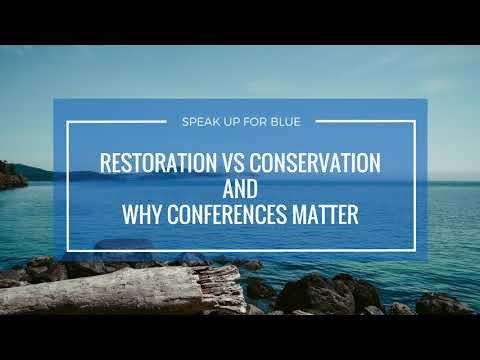 Restoration vs Conservation and Why Conferences Matter (Ocean Talk Friday)