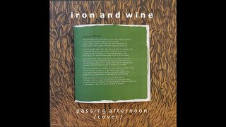 Passing afternoon - iron and wine cover ...