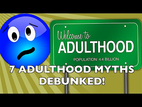7 Adulthood Myths You (Probably) Believe!
