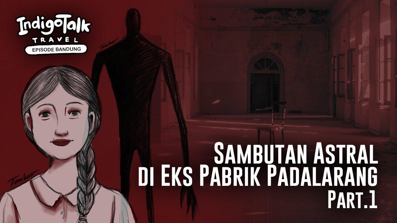 Download Sambutan Astral di Eks Pabrik Angker Padalarang part 1 - IndigoTalk Travel Billy Christian