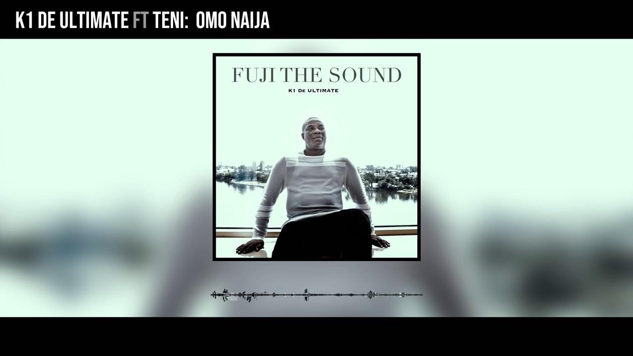 Download K1 De Ultimate - Omo Naija ft Teni (Official Audio)