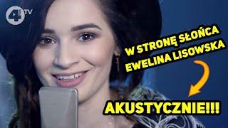 Ewelina Lisowska - W Stronę Słońca [AKUSTYCZNIE]