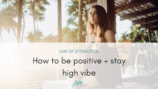 Ways To Stay Positive + High Vibe | Law of Attraction Tips