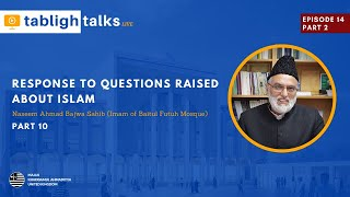 Tabligh Talks E14 Part 2 - Response to Questions raised about Islam