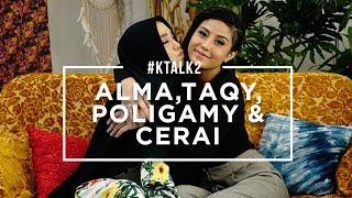 #KTALK2 - ALMA, TAQY, POLIGAMI & CERAI? (W/ @SALMAFINASUNAN)