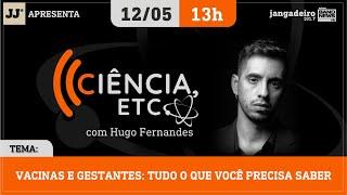Ciência, ETC, com Hugo Fernandes - 12/05/2021