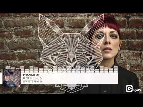 PHANTAFOX - Love The Noise (Zwette Remix)