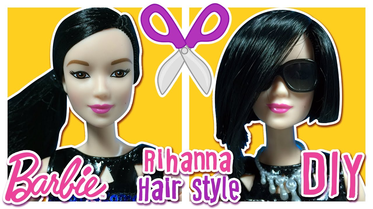 Rihanna Hair Tutorial For Barbie Doll Barbie Haircut
