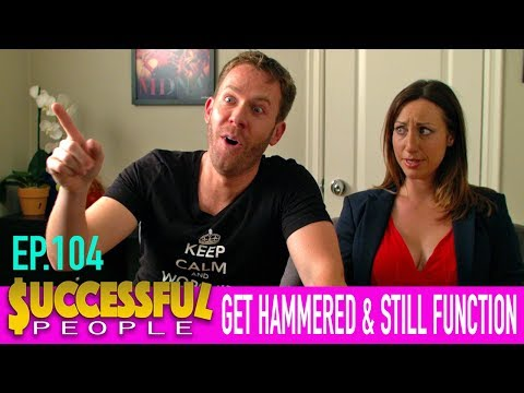 """SUCCESSFUL PEOPLE - Ep.4: """"Successful People Get Hammered And Still Function"""""""