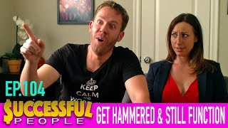 "SUCCESSFUL PEOPLE | #4 | ""Successful People Get Hammered And Still Function"""
