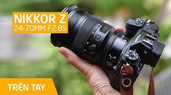 Trên tay Nikkor Z 24-70mm f2.8S cho Nikon Z6 & Z7