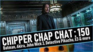Chipper Chap Chat - Batman, Akira, John Wick 3 & more!