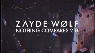 ZAYDE WOLF - NOTHING COMPARES 2 U (Prince/Sinéad O'Connor Cover)
