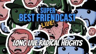 "New Super Best Friendcast Live!: ""Long live Radical Heights."""