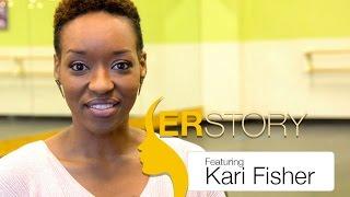 HER STORY | INSPIRING WOMAN | KARI FISHER