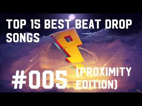 TOP 15 BEST BEAT DROP SONGS 005 PROXIMITY EDITION